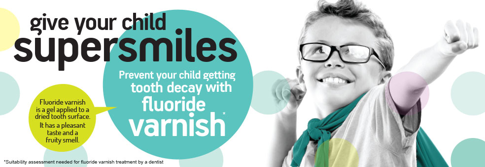 Give your child supersmiles with fluoride varnish