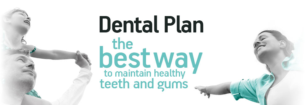 Dental plan - The best way to maintain healthy teeth and gums